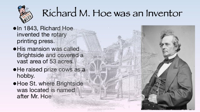 Richard M. Hoe was an Inventor •In 1843, Richard Hoe invented the rotary printing press.  •His mansion was called Brightsi...