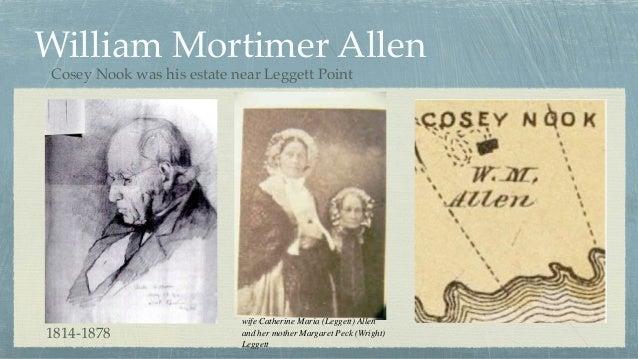 William Mortimer Allen Cosey Nook was his estate near Leggett Point wife Catherine Maria (Leggett) Allen and her mother Ma...