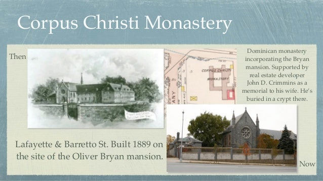 Corpus Christi Monastery Lafayette & Barretto St. Built 1889 on the site of the Oliver Bryan mansion. Then Now Dominican m...