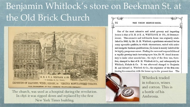 Benjamin Whitlock's store on Beekman St. at the Old Brick Church Whitlock traded in tobacco, wines and cotton. This is a b...