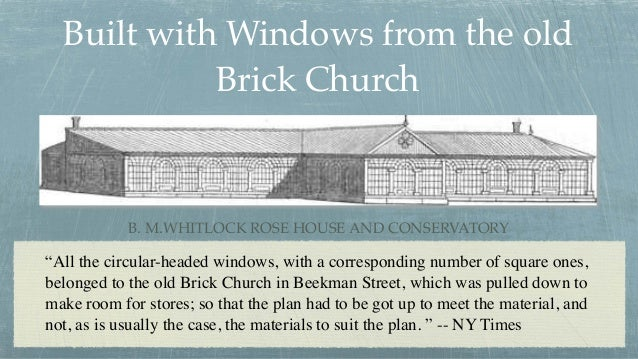 """Built with Windows from the old Brick Church B. M.WHITLOCK ROSE HOUSE AND CONSERVATORY """"All the circular-headed windows, w..."""