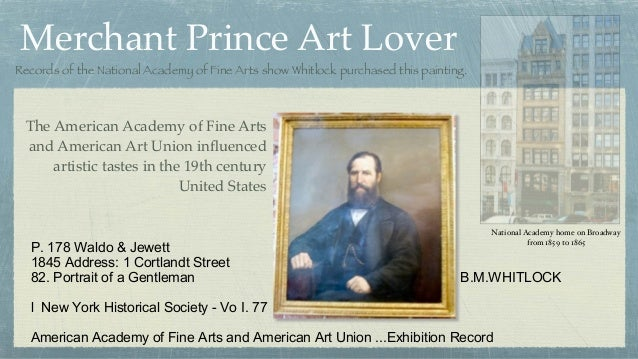 Merchant Prince Art Lover Records of the National Academy of Fine Arts show Whitlock purchased this painting. P. 178 Waldo...