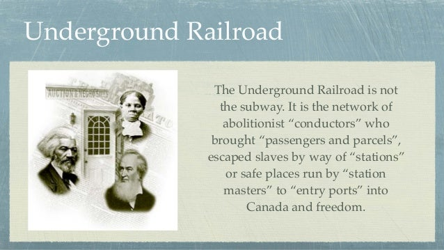 """Underground Railroad The Underground Railroad is not the subway. It is the network of abolitionist """"conductors"""" who brough..."""