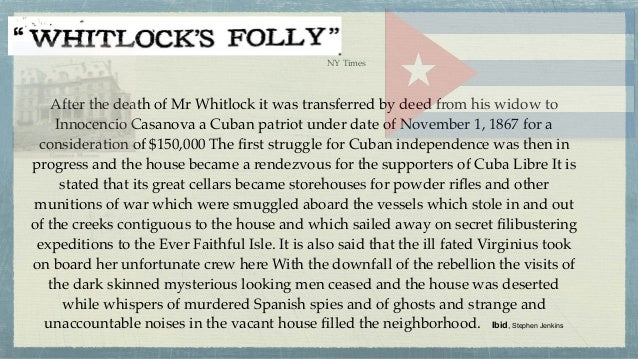 After the death of Mr Whitlock it was transferred by deed from his widow to Innocencio Casanova a Cuban patriot under date...