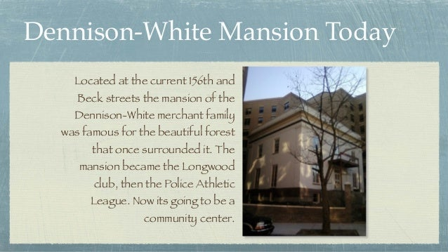 Dennison-White Mansion Today Located at the current 156th and Beck streets the mansion of the Dennison-White merchant fami...