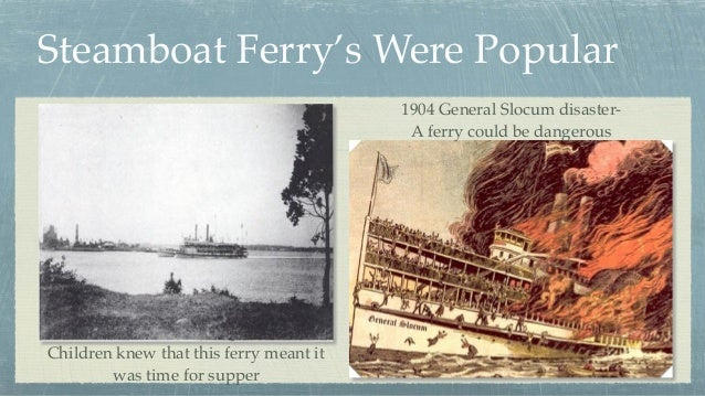 Steamboat Ferry's Were Popular Children knew that this ferry meant it was time for supper 1904 General Slocum disaster- A ...