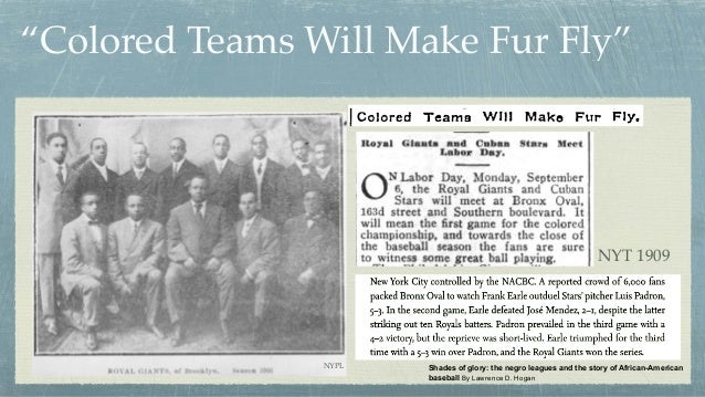 """""""Colored Teams Will Make Fur Fly"""" NYT 1909 Shades of glory: the negro leagues and the story of African-American baseball B..."""
