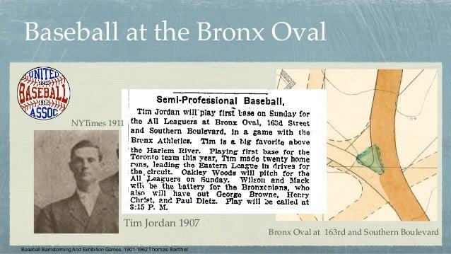 Baseball at the Bronx Oval Tim Jordan 1907 Bronx Oval at 163rd and Southern Boulevard NYTimes 1911 Baseball Barnstorming A...