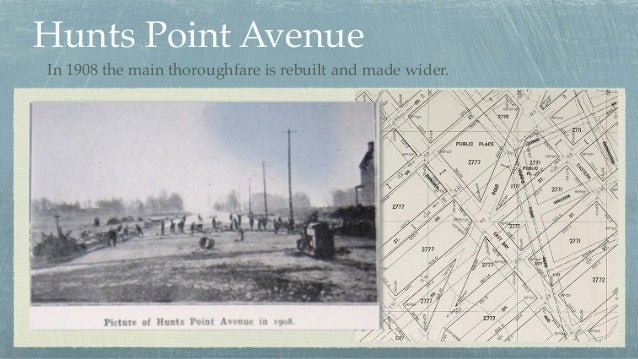 Hunts Point Avenue In 1908 the main thoroughfare is rebuilt and made wider.