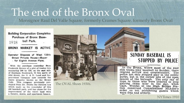 The end of the Bronx Oval 1918 NYTimes 1910 The OVAL Shoes 1930s. Monsignor Raul Del Valle Square, formerly Crames Square....