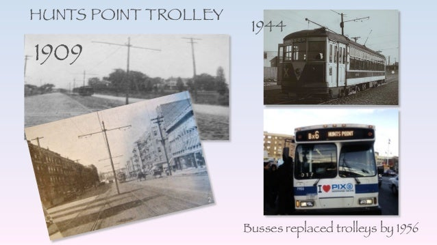 1909 HUNTS POINT TROLLEY 1944 Busses replaced trolleys by 1956
