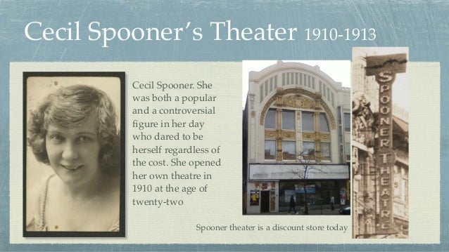 Cecil Spooner's Theater 1910-1913 Cecil Spooner. She was both a popular and a controversial figure in her day who dared to ...