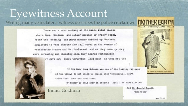 Eyewitness Account Emma Goldman Writing many years later a witness describes the police crackdown