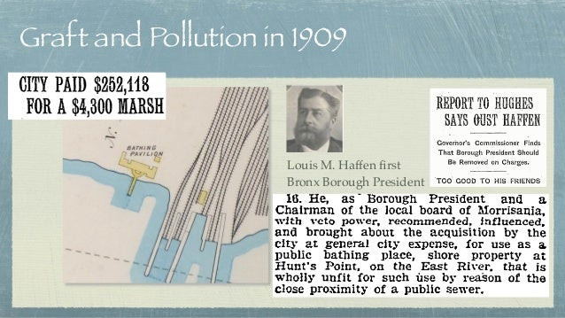 Graft and Pollution in 1909 Louis M. Haffen first Bronx Borough President