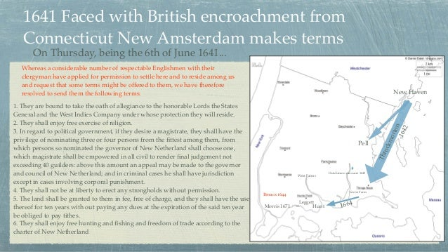 1641 Faced with British encroachment from Connecticut New Amsterdam makes terms On Thursday, being the 6th of June 1641......