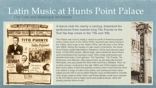 Latin Music at Hunts Point Palace A dance club for nearly a century, important for performers from mambo king Tito Puente ...