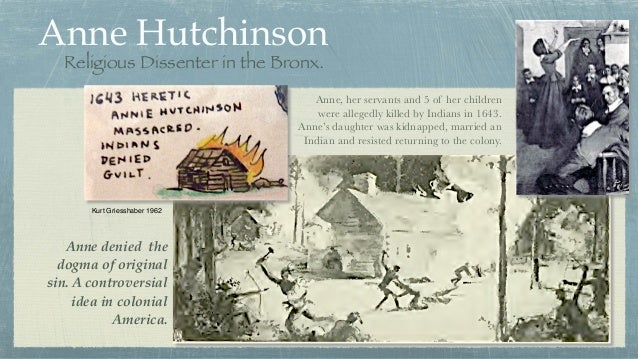 Anne Hutchinson Religious Dissenter in the Bronx. Anne, her servants and 5 of her children were allegedly killed by Indian...