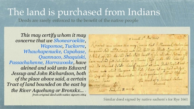 The land is purchased from Indians This may certify whom it may concerne that we Shonearoekite, Wapomoe, Tuckorre, Whawhap...