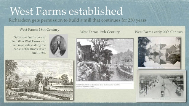 West Farms established Richardson gets permission to build a mill that continues for 250 years DeLancey family owned the m...