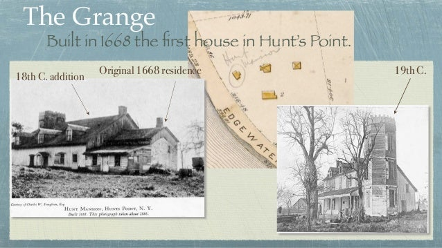 The Grange 18th C. addition Original 1668 residence 19th C. Built in 1668 the first house in Hunt's Point.