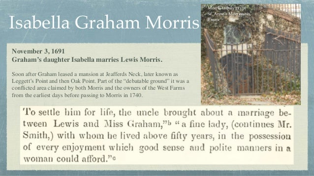 Isabella Graham Morris November 3, 1691 Graham's daughter Isabella marries Lewis Morris. Soon after Graham leased a mansi...