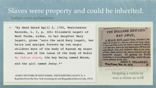 """Slaves were property and could be inherited. """"By deed dated April 2, 1705, Westchester Records, L. 3, p. 165: Elizabeth Le..."""