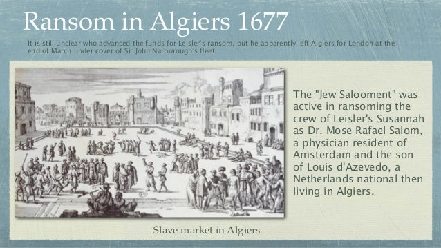 Ransom in Algiers 1677 It is still unclear who advanced the funds for Leisler's ransom, but he apparently left Algiers for...