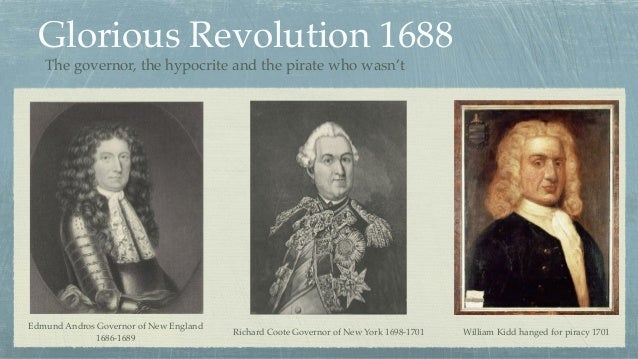 Glorious Revolution 1688 Edmund Andros Governor of New England 1686-1689 William Kidd hanged for piracy 1701Richard Coote ...