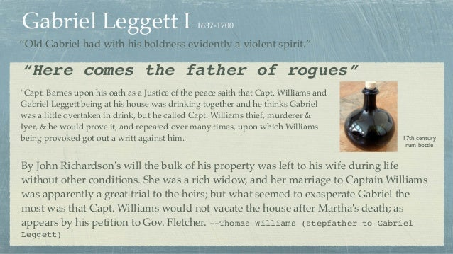 """Gabriel Leggett I 1637-1700 """"Old Gabriel had with his boldness evidently a violent spirit."""" """"Capt. Barnes upon his oath as..."""