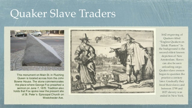 Quaker Slave Traders This monument on Main St. in Flushing Queen is located across from the John Bowne House. The stone co...