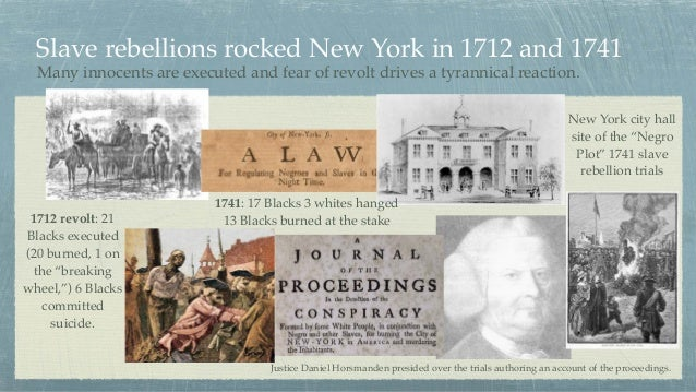 Slave rebellions rocked New York in 1712 and 1741 Many innocents are executed and fear of revolt drives a tyrannical react...