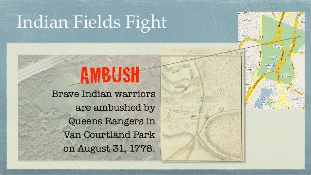 Indian Fields Fight Brave Indian warriors are ambushed by Queens Rangers in Van Courtland Park on August 31, 1778. AMBUSH