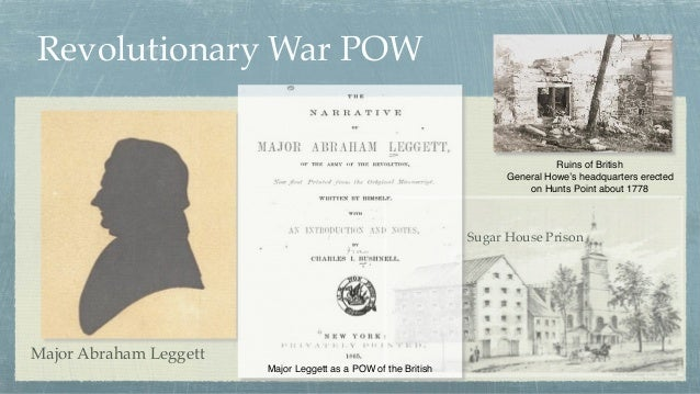 Revolutionary War POW Major Abraham Leggett Major Leggett as a POW of the British Ruins of British General Howe's headquar...