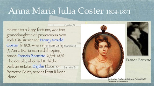 Anna Maria Julia Coster 1804-1871 Heiress to a large fortune, was the granddaughter of prosperous New York City merchant H...