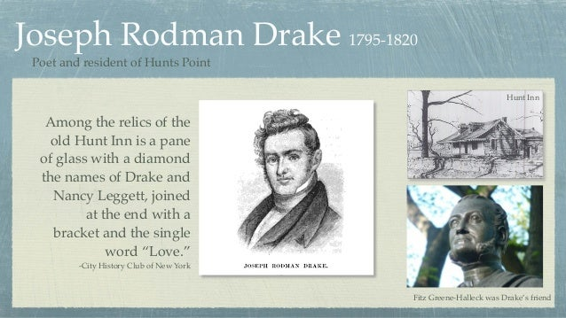Joseph Rodman Drake 1795-1820 Poet and resident of Hunts Point Fitz Greene-Halleck was Drake's friend Among the relics of ...