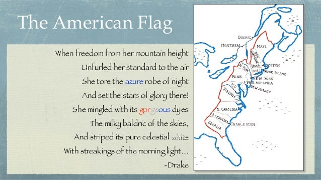 The American Flag When freedom from her mountain height Unfurled her standard to the air She tore the azure robe of night ...