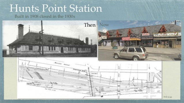 Hunts Point Station Then Now Built in 1908 closed in the 1930s 1921 map