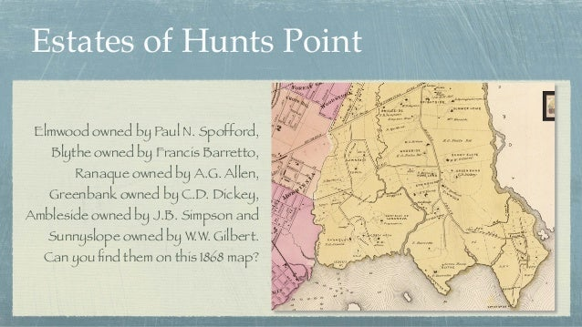 Estates of Hunts Point Elmwood owned by Paul N. Spofford, Blythe owned by Francis Barretto, Ranaque owned by A.G. Allen, G...
