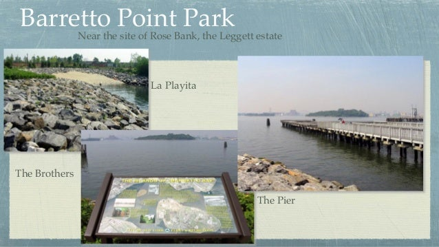 Barretto Point Park La Playita The Brothers The Pier Near the site of Rose Bank, the Leggett estate