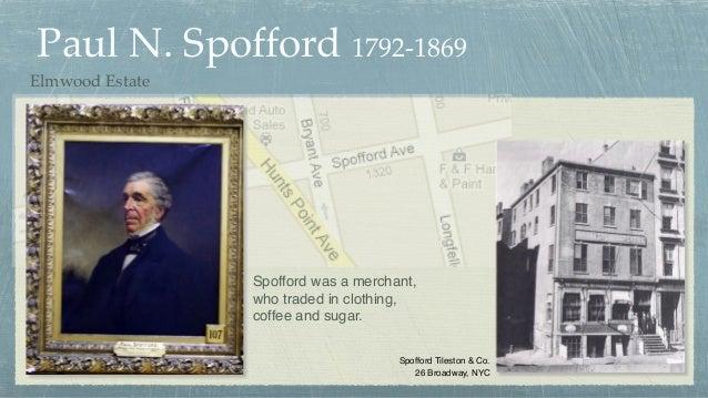 Paul N. Spofford 1792-1869 Elmwood Estate Spofford Tileston & Co. 26 Broadway, NYC Spofford was a merchant, who traded in ...