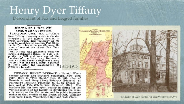 Henry Dyer Tiffany Descendant of Fox and Leggett families 1841-1917 Foxhurst at West Farms Rd. and Westchester Ave.