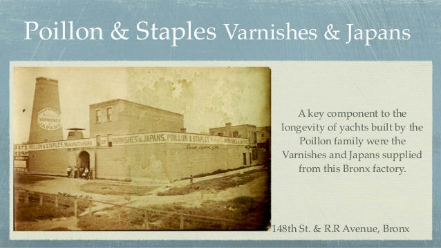 Poillon & Staples Varnishes & Japans 148th St. & R.R Avenue, Bronx A key component to the longevity of yachts built by the...