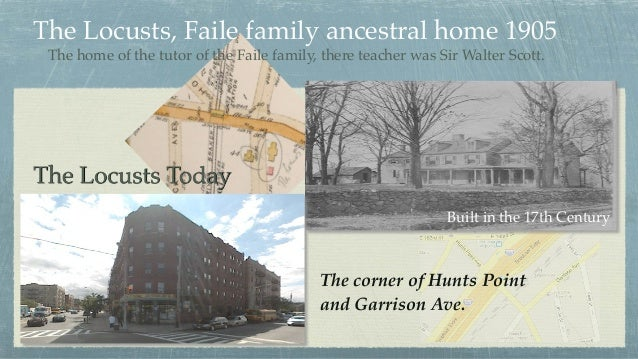 The Locusts, Faile family ancestral home 1905 The Locusts Today The corner of Hunts Point and Garrison Ave. The home of t...