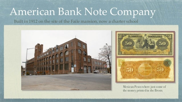 American Bank Note Company Mexican Pesos where just some of the money printed in the Bronx Built in 1912 on the site of th...