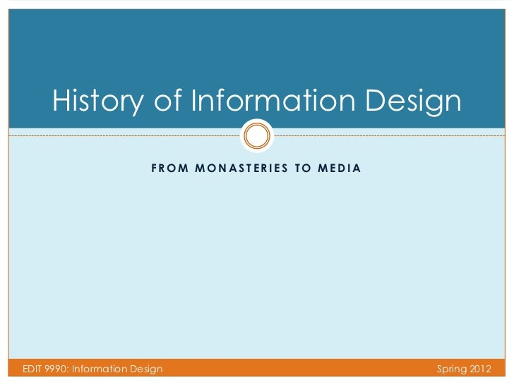 History of Information Design                          FROM MONASTERIES TO MEDIAEDIT 9990: Information Design             ...