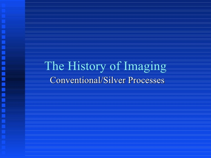 The History of Imaging Conventional/Silver Processes