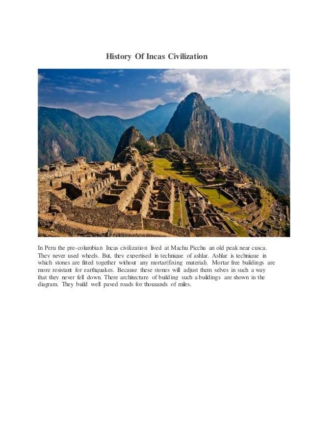 History Of Incas Civilization In Peru the pre-columbian Incas civilization lived at Machu Picchu an old peak near cusca. T...