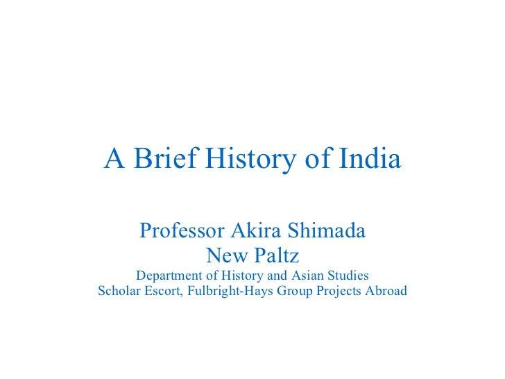 A Brief History of India Professor Akira Shimada New Paltz Department of History and Asian Studies Scholar Escort, Fulbrig...