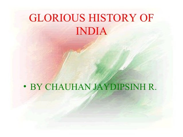 GLORIOUS HISTORY OF INDIA  • BY CHAUHAN JAYDIPSINH R.