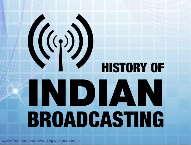www.facebook.com/waningwhispers.anjes HISTORY of IndiaN BROADCASTING